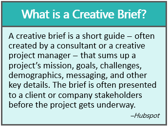 Definition of Creative Brief: A short guide - often created by a consultant or a creative project managers - that sums up a project's mission, goals, challenges, demographics, messaging, and other key details. The brief is often presented to a client or company stakeholders before the project gets underway