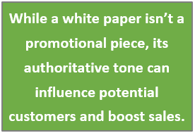 While a white paper isn't a promotional piece, its authoritatice tone can influence potential customers and boost sales.